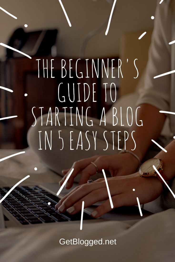 Starting A Blog: A Beginner's Easy 5 Step Guide